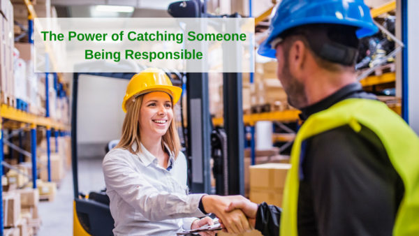 The Power of Catching Someone Being Responsible